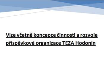 Vize včetně koncepce činnosti a rozvoje příspěvkové organizace TEZA Hodonín